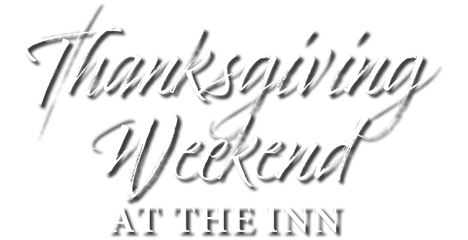 Text logo that reads Thanksgiving Weekend at The Inn